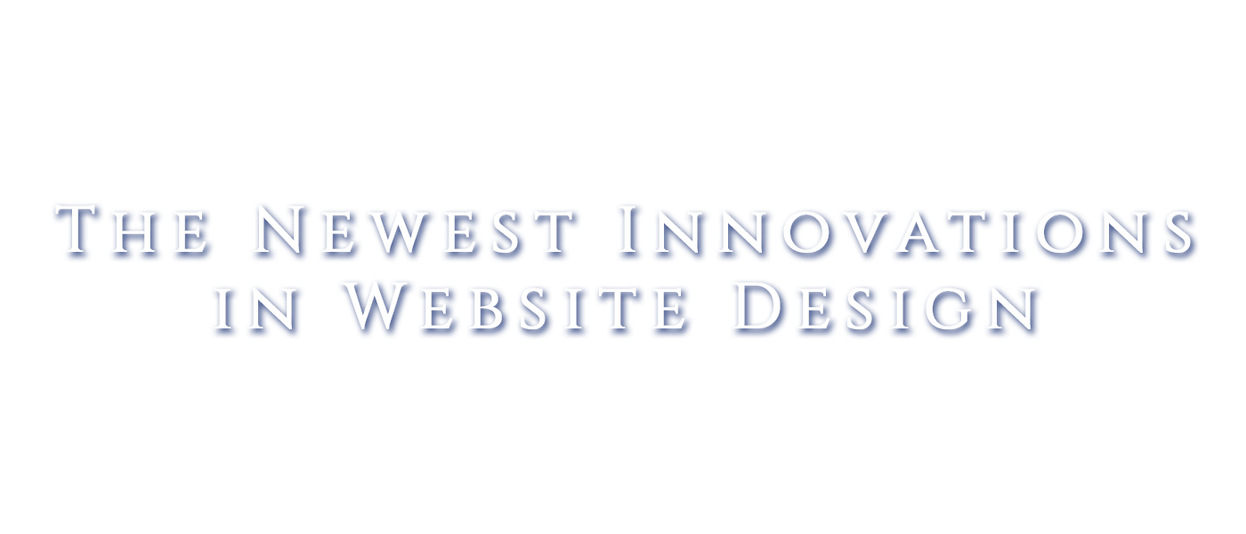 The Newest Innovations in Website Design